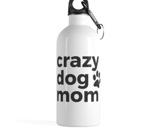 Crazy Dog Mom Water Bottle | Dog Mom Gift | Dog Mommy | Fur Mama | Stainless Steel Water Bottle | Dog Momma | Dog Lover Gift | Gift for Mom