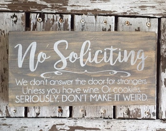 No Soliciting unless you have wine. Or cookies. We don't answer the door for strangers seriously weird wood sign front porch stained funny