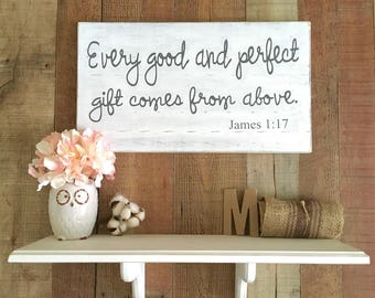 Every Good and Perfect Gift Comes From Above Wooden Sign,Nursery Decor,Farmhouse Style,Farmhouse Decor,Grey and White Decor,Bible Verse Sign