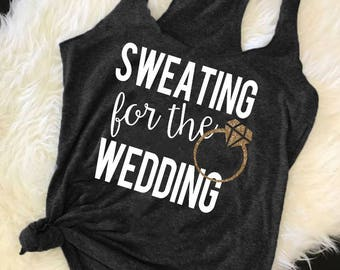 Sweating for the Wedding | Gym Tank | Wedding Workout Tank | Wedding Fitness | Bride to be Tank | Engagment Gift | Womans Gym Tank