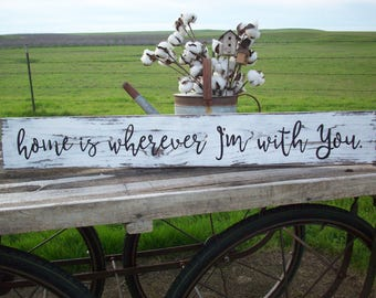 Home is Wherever I'm With You / Rustic Sign / Custom Sign / Farmhouse Decor / Anniversary Gift / French Country Decor