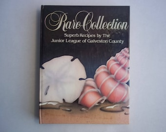Rare Collection Superb Recipes by The Junior League of Galveston County Texas Cookbook, Appetizer, Fish, Seafood, Dessert Recipes