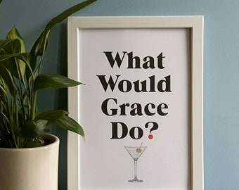 Grace and Frankie- What Would Grace Do Print (A4 & A5) Jane Fonda, Grace Hanson, picture, poster, inspiration, wall art, gift, wall design