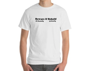 Beware & Behold T-Shirts