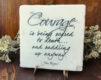 Courage is being scared to death and saddling up anyway~ John Wayne Inspirational quote, marble plaque.  Gift of encouragement and support.