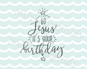 Happy Birthday Jesus SVG Go Jesus it's your birthday SVG Vector File. So many uses! Cricut Explore and more. Merry Christmas! SVG
