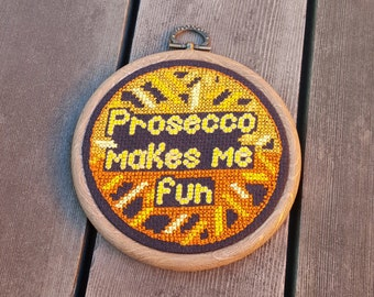 Prosecco Makes Me Fun cross stitch in 12cm embroidery hoop // Gifts for cocktail lovers // Party animal