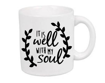 It is Well With my Soul Mug Coffee Cup Gift Home Decor Kitchen Bar Gift for Her Him Any Color Personalized Custom Jenuine Crafts