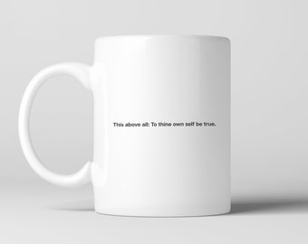 This above all: to thine own self be true -  Shakespeare Quote Coffee Mug, Ceramic Mug, Cup, Tea, Literature, Hamlet, Theater, Gift, Stein