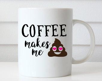 Funny Coffee Mug, Coffee Makes Me Poop Mug, Funny Mug, Emoji Mug, Coffee Mugs With Funny Sayings, Mugs Funny, Coffee Lovers Gift, Mugs