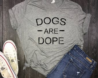 Dogs Are Dope.... women's jersey tee, triblend, funny pet shirt, adult, adulting, pet lover