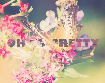 Oh So Pretty - 10x10 photograph - butterfly - fine art print - typography - pink flower - floral art