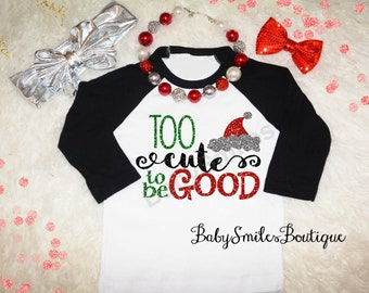 Too Cute to be Good Holiday Shirt Christmas Shirt Funny Shirt Kids Shirt Raglan Shirt Baby Shirt Adult Shirt Glitter Shirt Santa Shirt