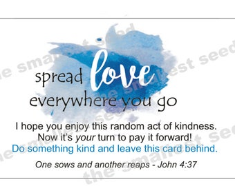 "Random Acts of Kindness Cards, Pay it Forward Cards, Kindness Cards, ""Spread love everywhere you go"" - John 4:37"