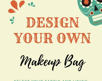 Design your own Makeuo Bag (Made of fabric with clear vinyl top layer and water resistant lining fabric)