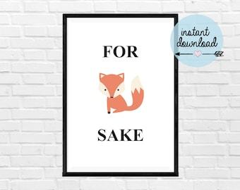 For Fox Sake Print - Instant Download Print - Printable Art - Typograpy