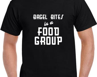 Bagel Bites Is A Food Group T Shirt