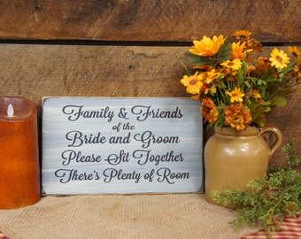 Family & Friends of the Bride and Groom Please Sit Together There's Plenty of Room Rustic Style Wedding Sign, we can personlize for free