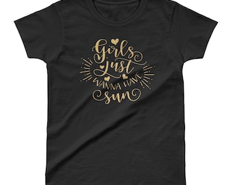 Girls Just Wanna have Sun Ladies' Summer T-shirt