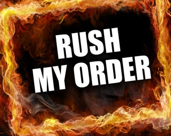 RUSH ORDER - move your order to the front of the line! VIP Service