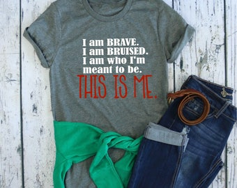I am Brave, I am Bruised I am who I'm meant to be. This is me. // This is me shirt // Greatest Showman Shirt // PT Barnum Tee // Circus tee