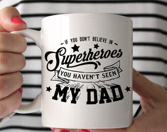 If You Don't Believe In Superheroes You Haven't Met My Dad Ceramic Mug - Father's Day - Dad Mug - Father Mug -  Quote Mug - Gift For Father
