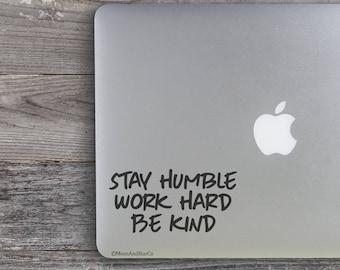 Stay Humble Work Hard Be Kind (2), Stay Humble Decal, Quote Decal, Humble Quote, Humble Sticker, Laptop Decal, Laptop Sticker, Car Decal