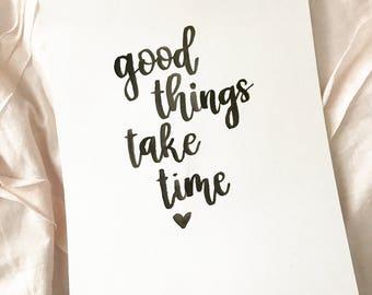 Good Things Take Time Calligraphy Print