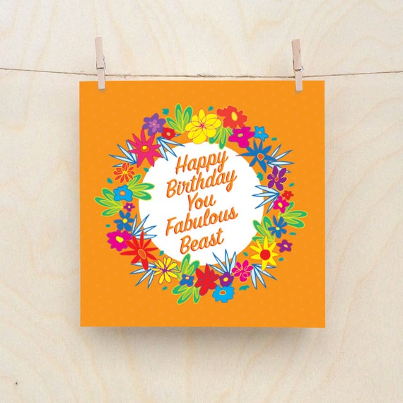 Fabulous beast,  Card, Funny card, funny birthday, Floral Card, Celebration card