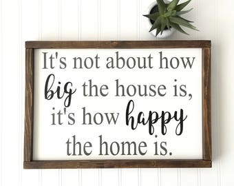 It's Not About How Big The House Is, It's How Happy The Home Is Sign - Farmhouse Decor - Living Room - Entryway - Gift