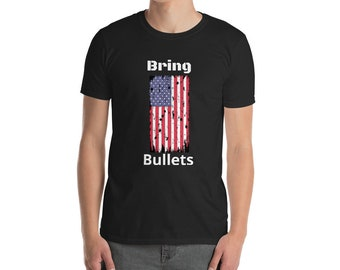 Bring Bullets Distressed American Flag Funny T-Shirt,Great Gift Idea For 4th of July, Black