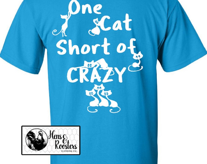 Cat Lover T-shirt - One Cat Short Of Crazy Unisex T-Shirt / Crazy Cat Lady / Man With Cats / MUST Love Cats - Up to a 5X -(G2000) #1344