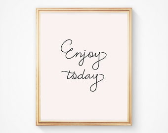 Enjoy Today Poster // Bridesmaids, Friends, Family or Coworker Gift // DIY Poster // Instant Download Posters