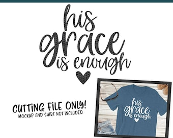 His Grace Is Enough SVG, PNG Silhouette Cameo and Cricut Files, Jesus Svg, God Svg, Christian Svg, Religious Svg, Church Svg, Cut File