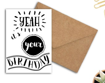 Yeah Its Your Birthday Card - Typography Birthday Card - Black & White Greeting Card - Teen Birthday Card - Printable 5 x 7 Card
