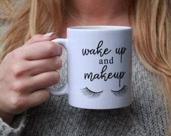 Wakeup and Makeup Mug | Makeup lover Mug, Makeup Artist Mug, Gift for Her
