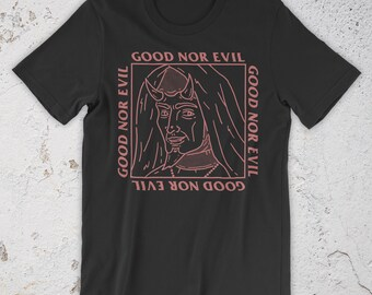 Good Nor Evil T-Shirt