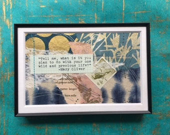 "Framed Collage - ""Tell me, what is it you plan to do with your one wild and precious life? -Mary Oliver"