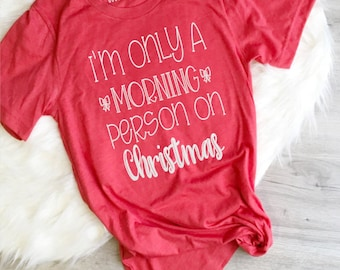 Christmas Shirt, I'm only a Morning Person on Christmas Shirt, December 25th Tee, Christmas PJ's, Shirt Women, Women's Christmas Shirt