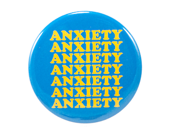 ANXIETY pin | 2.25 inch pin back button