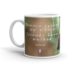 Coffee Mug Gift For Women   Flowers Spring Up Where Friends Have Walked   Friendship  Quotes