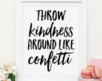Throw kindness around like confetti, typography print,be kind,classroom decor,office decor, inspirational quote,motivational, PRINTABLE art