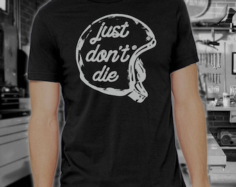 Just Don't Die Shirt, Father's Day, motorcycle shirt, ride safe, motorcycle helmet, motorcycle gift, gift for dad, harley davidson