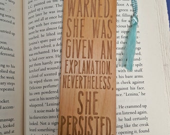 She Persisted Bookmark - Laser Engraved Wood - Elizabeth Warren - She was warned. She was given an explaination. Nevertheless, she persisted