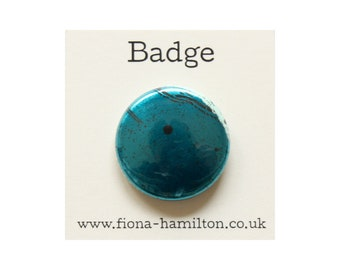 """1 inch Pin Button Badge by Fiona Hamilton - One Off, Paint, Pattern, Splash, Splodge, Foil, 1"""", Metallic Turquoise"""