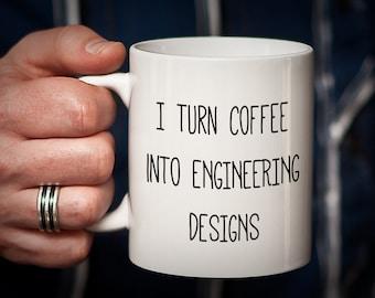 Engineer Mug Gift for Engineer I Turn Coffee into ENGINEERING DESIGNS Nerd Gift Nerd Mug Geek Gift gifts for Engineers Funny Humorous Mug