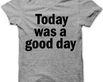 Today was a GOOD DAY tee