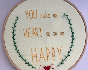 You make my heart so happy - hand embroidery - 6 inch hoop