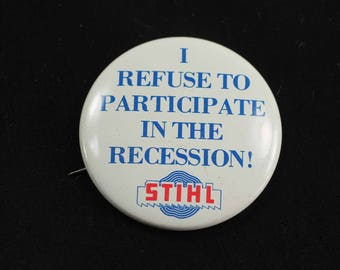 Vintage Stihl Chainsaw Pin Back Button I Refuse to Participate in the Recession 1980s