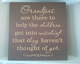 Personalized wooden sign w vinyl quote Grandpas are there to help the children get into mischief that they havent thought of yet